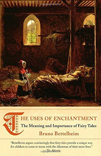 Bruno Bettelheim The Uses Of Enchantment The Meaning And Importance Of Fairy Tales