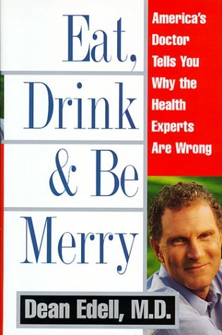 Dean Edell David Schrieberg Eat Drink & Be Merry America's Doctor Tells You