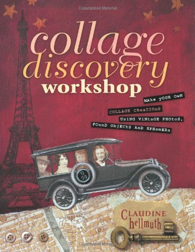 Claudine Hellmuth Collage Discovery Workshop Make Your Own Collage Creations Using Vintage Pho