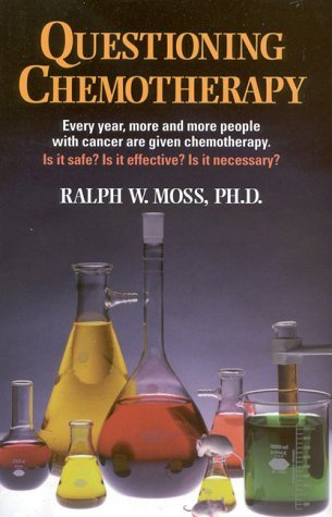 Ralph W. Moss Questioning Chemotherapy A Critique Of The Use Of
