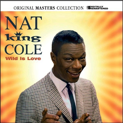 Nat King Cole Wild Is Love