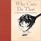 Karen Anderson Why Cats Do That A Collection Of Curious Kitty Quirks