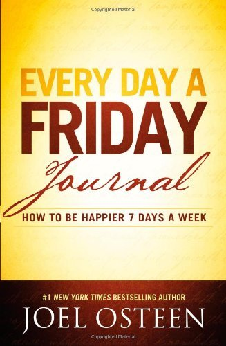 joel-osteen-every-day-a-friday-journal-how-to-be-happier-7-days-a-week