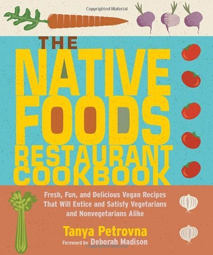 Tanya Petrovna The Native Foods Restaurant Cookbook Fresh Fun And Delicious Vegan Recipes That Will