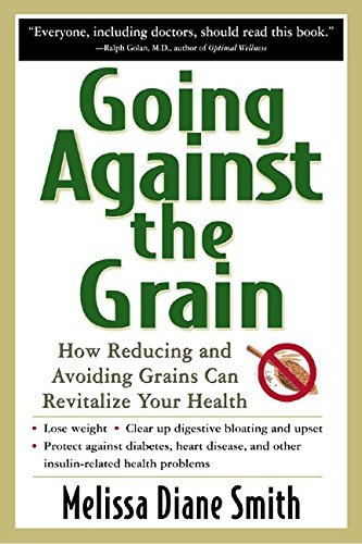 Melissa Diane Smith Going Against The Grain How Reducing And Avoiding Grains Can Revitalize Y