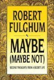 Robert Fulghum Maybe (maybe Not) Second Thoughts From A Secret Life