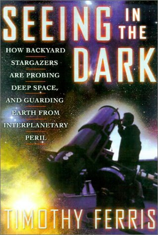 Timothy Ferris Seeing In The Dark How Amateur Astronomers Are Di