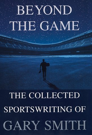 gary-smith-beyond-the-game-the-collected-sportswriting-of-ga