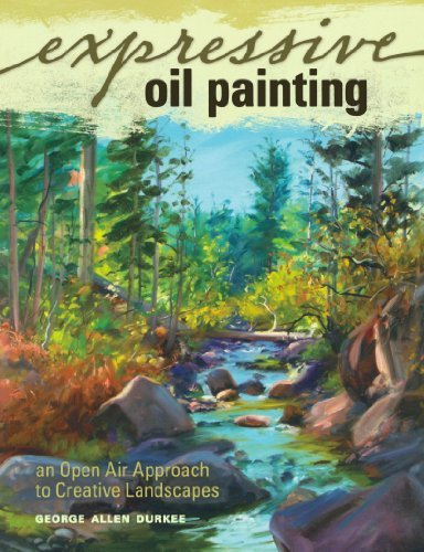 George Allen Durkee Expressive Oil Painting An Open Air Approach To Creative Landscapes
