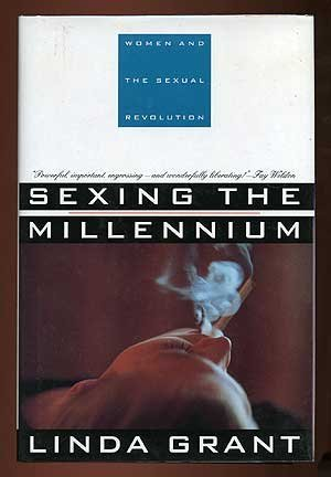 Linda Grant Sexing The Millennium Women And The Sexual Revolu