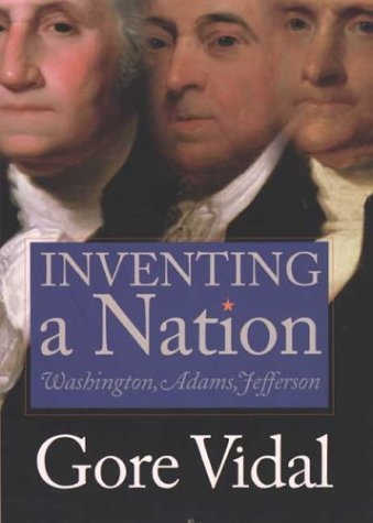 Gore Vidal Inventing A Nation Washington Adams Jefferson