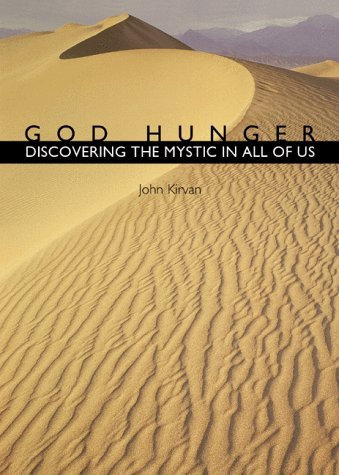 John Kirvan God Hunger Discovering The Mystic In All Of Us