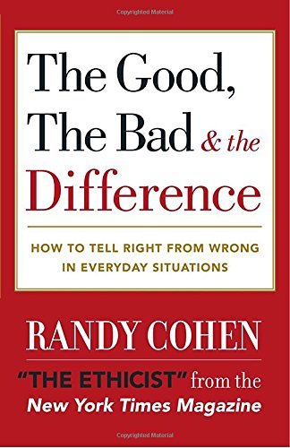 Randy Cohen The Good The Bad & The Difference How To Tell The Right From Wrong In Everyday Situ