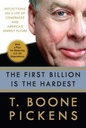 T. Boone Pickens The First Billion Is The Hardest Reflections On A Life Of Comebacks & America's Energy Future
