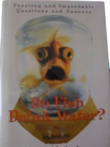 Bill Mclain Do Fish Drink Water? Puzzling And Improbable Ques