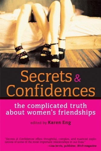 Karen Eng Secrets & Confidences The Complicated Truth About Women's Friendships