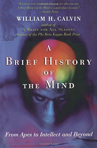 William H. Calvin A Brief History Of The Mind From Apes To Intellect And Beyond