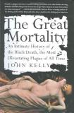 John Kelly The Great Mortality An Intimate History Of The Black Death The Most Devastating Plague Of All Time