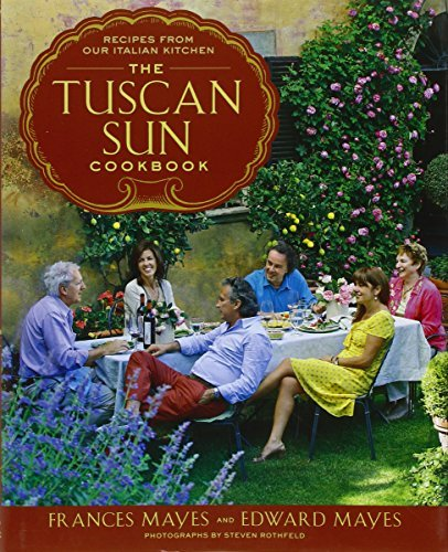 Frances Mayes The Tuscan Sun Cookbook Recipes From Our Italian Kitchen