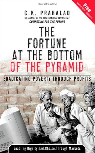 C. K. Prahalad Fortune At The Bottom Of The Pyramid The Eradicating Poverty Through Profits