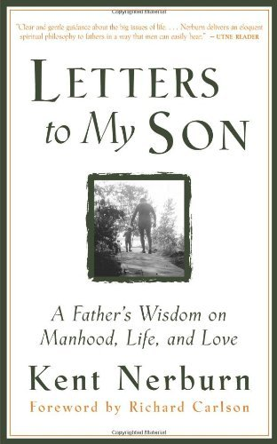 Kent Nerburn Letters To My Son A Father's Wisdom On Manhood Life And Love 0002 Edition;rev
