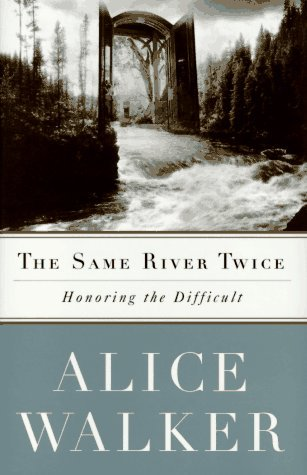 Alice Walker The Same River Twice A Memoir