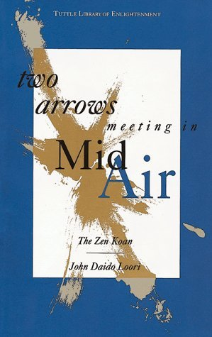 John Daido Loori Two Arrows Meeting In Mid Air (tuttle Library Of E