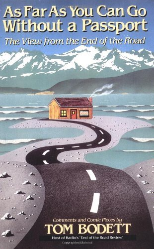 Tom Bodett As Far As You Can Go Without A Passport The View From The End Of The Road