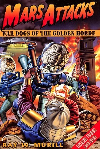 Ray W. Murill Mars Attacks War Dogs Of The Golden Horde