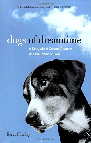 Karen Shanley Dogs Of Dreamtime A Story About Second Chances And The Power Of Lov