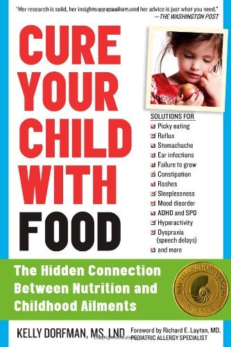 Kelly Dorfman Cure Your Child With Food The Hidden Connection Between Nutrition And Child