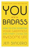 Jen Sincero You Are A Badass How To Stop Doubting Your Greatness And Start Living An Awesome Life