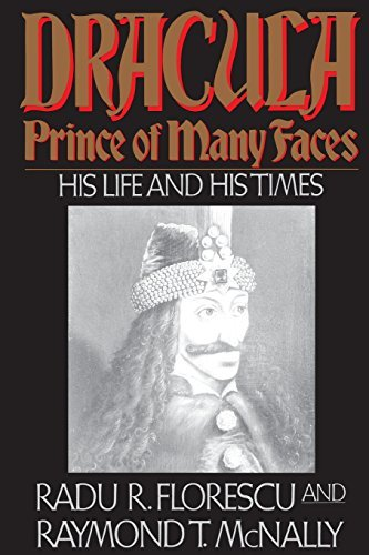 Radu R. Florescu Dracula Prince Of Many Faces His Life And His Times Revised