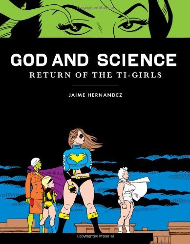 Jaime Hernandez God And Science Return Of The Ti Girls
