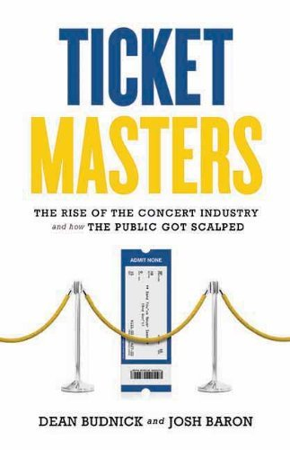 Dean Budnick Ticket Masters The Rise Of The Concert Industry And How The Publ