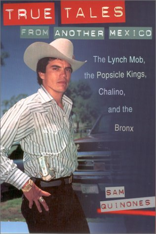Sam Quinones True Tales From Another Mexico The Lynch Mob The Popsicle Kings Chalino And T