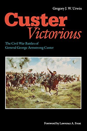 Gregory J. W. Urwin Custer Victorious The Civil War Battles Of General George Armstrong Revised