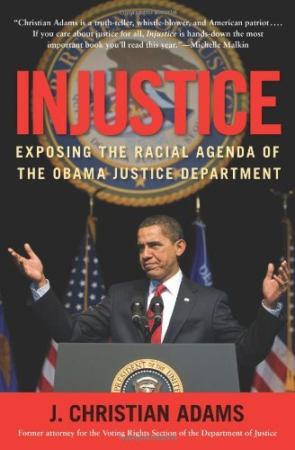 J. Christian Adams Injustice Exposing The Racial Agenda Of The Obama Justice D