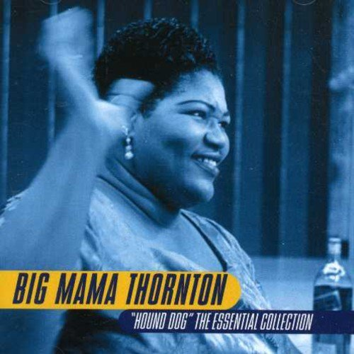 Big Mama Thornton Hound Dog Essential Collectio