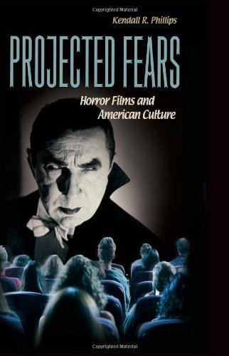 Kendall R. Phillips Projected Fears Horror Films And American Culture