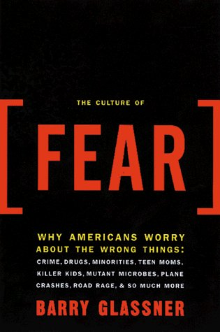Barry Glassner The Culture Of Fear Why Americans Are Afraid Of The Wrong Things The Culture Of Fear Why Americans Are Afraid Of T