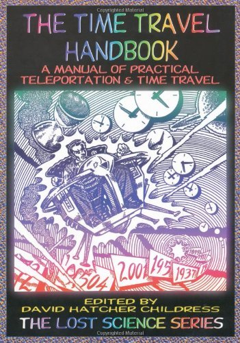David Hatcher Childress The Time Travel Handbook A Manual Of Practical Teleportation & Time Travel