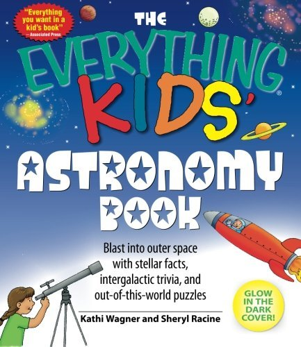 Kathi Wagner The Everything Kids' Astronomy Book Blast Into Outer Space With Steller Facts Interg