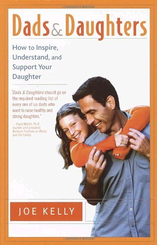 Joe Kelly Dads And Daughters How To Inspire Understand And Support Your Daug
