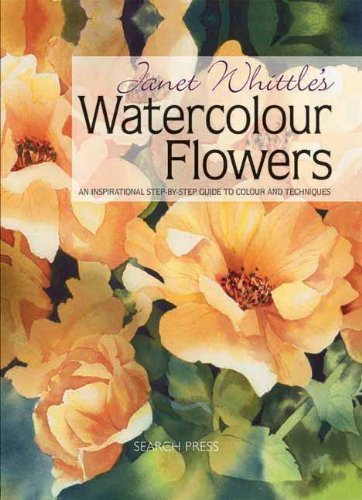 Janet Whittle Janet Whittle's Watercolour Flowers An Inspirational Step By Step Guide To Colour And