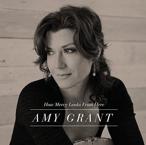 Amy Grant How Mercy Looks From Here How Mercy Looks From Here
