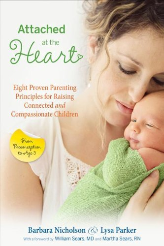 Barbara Nicholson Attached At The Heart Eight Proven Parenting Principles For Raising Con Revised Update