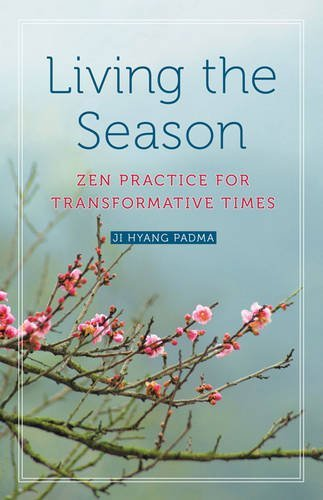 Ji Hyang Padma Living The Season Zen Practice For Transformative Times