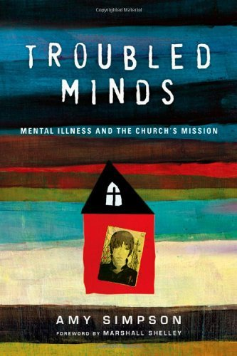 Amy Simpson Troubled Minds Mental Illness And The Church's Mission