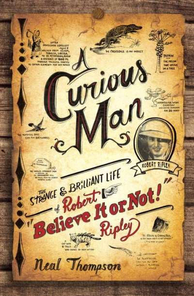 "Neal Thompson A Curious Man The Strange & Brilliant Life Of Robert ""believe I"
